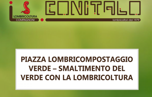 PIAZZA LOMBRICOMPOSTAGGIO VERDE – SMALTIMENTO DEL VERDE CON LA LOMBRICOLTURA